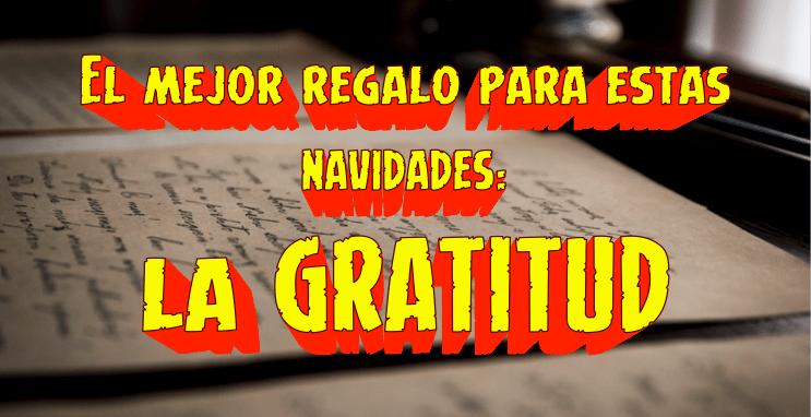 EL MEJOR REGALO PARA ESTAS NAVIDADES: la gratitud