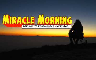 Miracle Morning: Por qué te recomiendo madrugar