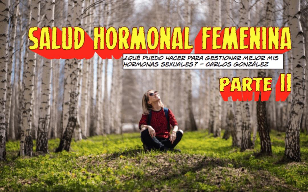 SALUD HORMONAL FEMENINA ¿Qué puedo hacer para gestionar mejor mis hormonas sexuales? – PARTE II