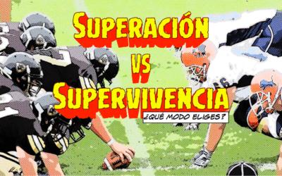 SUPERACIÓN vs SUPERVIVENCIA ¿qué modo eliges?